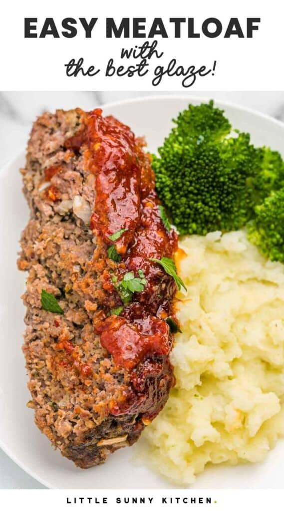 """Slice of meatloaf served on a white plate with mashed potatoes and steamed broccoli, and overlay text that reads """"easy meatloaf with the best glaze"""""""