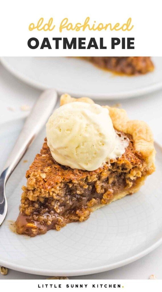 """A slice of oatmeal pie served on a small white plate with a fork, topped with a scoop of vanilla ice cream, and overlay text that says """"old fashioned oatmeal pie"""""""